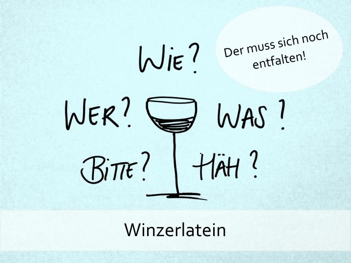 Winzerlatein: Wie schafft es ein flüssige Medium sich zu entfalten?