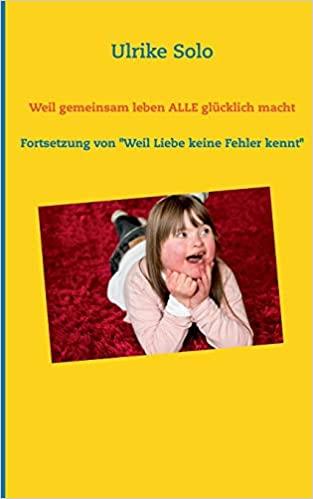 """2.Teil / besondere Leseprobe von """"Weil gemeinsam leben ALLE glücklich macht"""""""