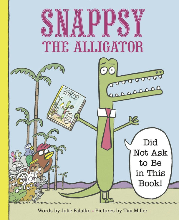 SNAPPSY THE ALLIGATOR (DID NOT ASK TO BE IN THIS BOOK)!