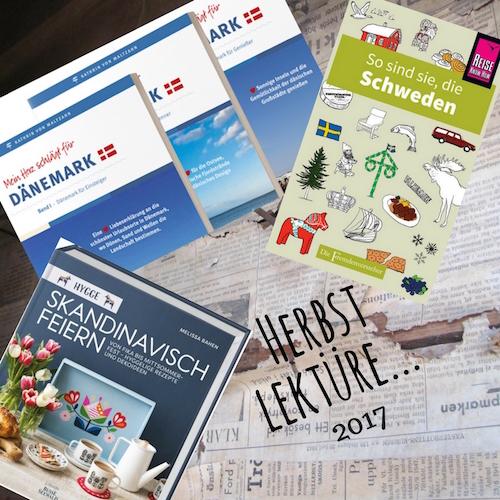 Schweden und so Herbstlektüre (2017): Skandinavisch feiern, Mein Herz schlägt für Dänemark, So sind sie, die Schweden