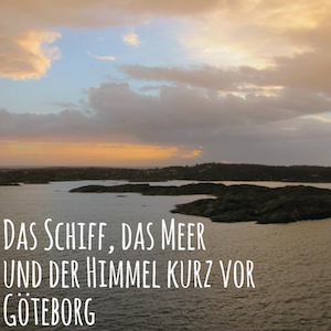 Blogpost: Das Schiff, das Meer und der Himmel kurz vor Göteborg auf schwedenundso.de