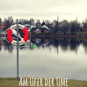 Blogpost: Am Ufer der Ume auf schwedenundso.de