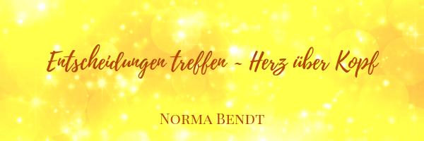 Norma Bendt, Die Energiewandlerin, Wie treffe ich Entscheidungen, Angst vor Entscheidungen, Finde zurück zu Dir