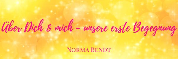 Norma Bendt, Die Energiewandlerin, Über unsere erste Begegnung, Sternenseele, Energiearbeit, Erhöhe Deine Energie