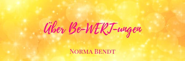 Norma Bendt, Die Energiewandlerin, Bewertungen und was sie in Dir machen, über Bewertungen, Von der Trennung zur Einheit, Blog Spiritualität, Engelenergie