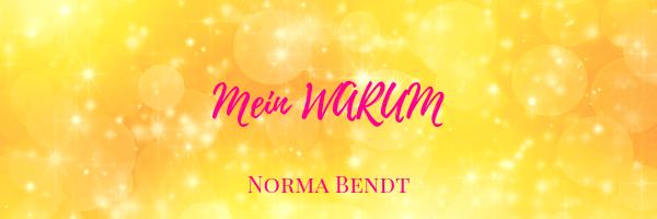 Norma Bendt, Die Energiewandlerin, Mein Warum, warum bin ich hier, was ist mein Auftrag, Blog Spiritualität, Engelenergie