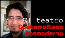 El Teatro guatemalteco posmoderno
