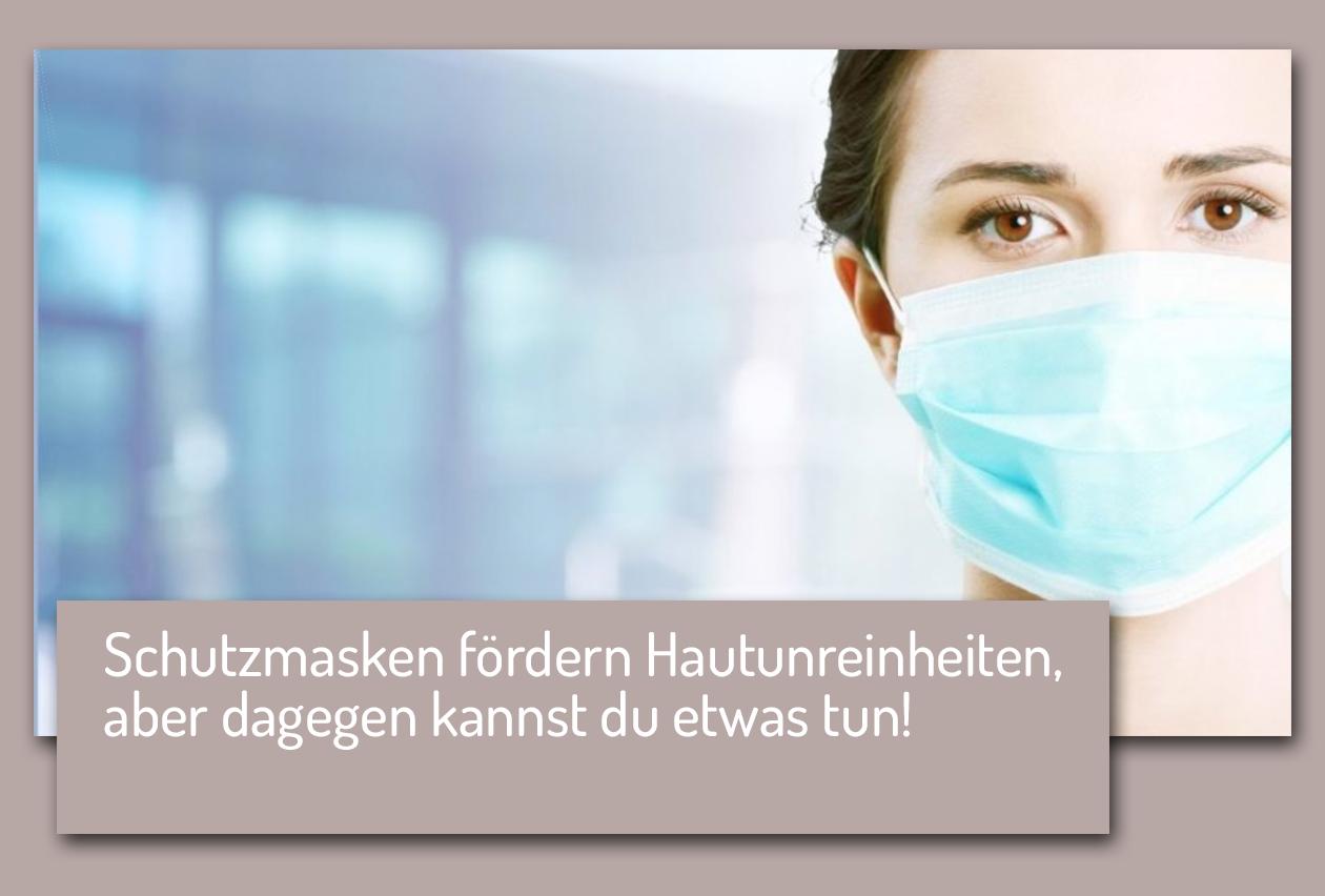 Hautunreinheiten unter der Schutzmaske? So kannst du vorbeugen.