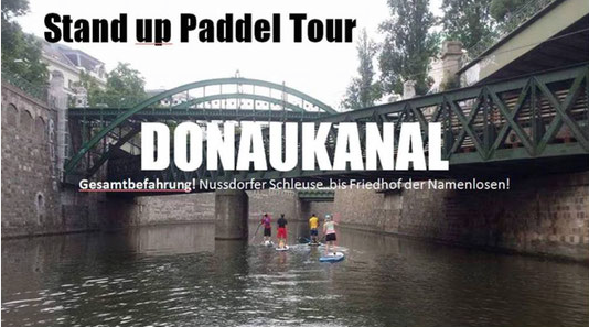 Standuppaddelnin Wien, Sup in Wien, Stand up Paddeln am Donaukanal, die schönsten Sup Touren Österreichs, Stand up Paddel touren Österreich