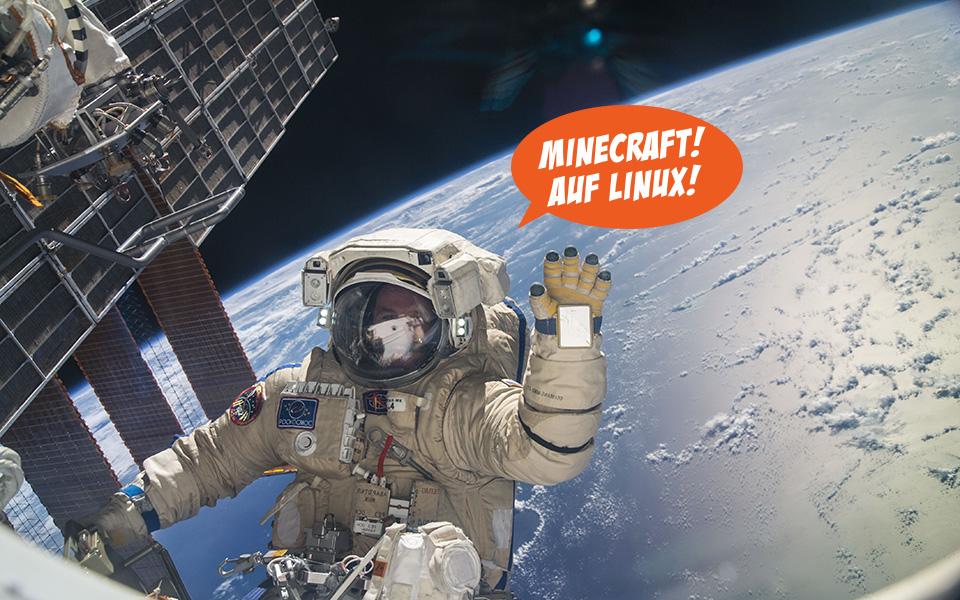 Ob auch auf der ISS Minecraft gezockt wird, wissen wir nicht. Aber wenn, dann auf Linux.