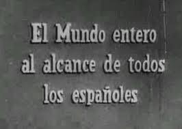 NO-DO. El mundo entero al alcance de todos los españoles.