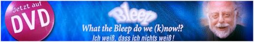 Bleep - What the Bleep do we (k)now!?