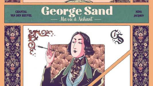 Couverture George Sand ma vie à Nohant #Écrivaine #Journaliste #Égérie #Intimité #Émancipation #Combat #Droit #Politique #Socialisme #Nohant #Correspondance #Femmes