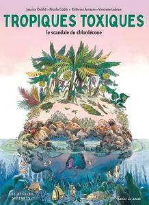 Couverture Tropiques Toxiques le scandale du chlordécone  #Antilles #Scandale #Pesticide #Ecocide #Humanité