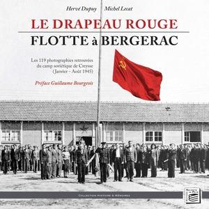 Couverture Le drapeau rouge flotte à Bergerac  #Histoire #1945 #Photographie #Témoignage #France #Dordogne #Périgord #Creysse #URSS #UnionSoviétique #Staline #Camps #Rescapés