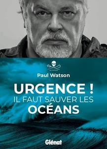 Couverture Urgence ! Il faut sauver les océans  #Récit #Biographie #Planète #Terre #Nature #Climat #Océan #Montagne #Oxygène #Environnement #Pollution #Engagement #Mobilisation #Combat #Politique #Ecologie #Greenpeace #SeaShepherd