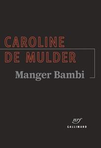 Couverture Manger Bambi   #Écrivaines #Polars #Noir #Thrillers #Enquêtes #Mystère #Réalisme #Suspense #Peur #Violence #Gangs #Rage
