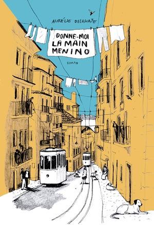 Couverture Donne moi la main Menino #Portugal #Lisbonne #Littérature #Ecrivain #Femme #Récit #Roman #Tourisme #AntiHéros #Commerce
