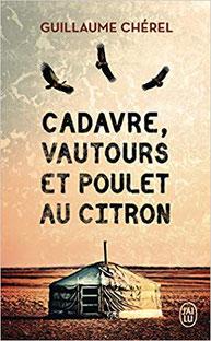 couverture poche J'Ai Lu roman Cadavre, vautours et poulet au citron par guillaume cherel aventure mongolie polar enquête alcool humour déjanté