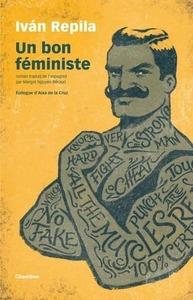 Couverture Un bon féministe#Roman #Société #Dystopie #Liberté #Cause #Féminisme #Lutte #Femmes #Égalité #Parité #Sexisme #Machisme #Patriarcat #Provocation #Débat #Politique #Humanité