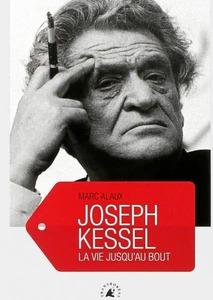 Couverture Joseph Kessel la vie jusqu'au bout  #Biographies #Écrivains #Journaliste #Légende #Aventure #Voyages #Monde