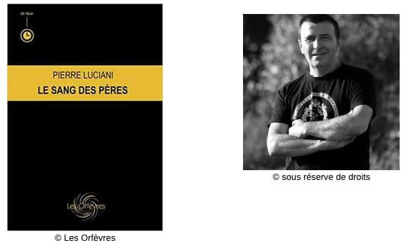 Couverture Le Sang des Pères #Thriller #Noir #Style #Corse #Bohême #Communautarisme #Amour #Vendetta #Racisme #Abandon #Violence #Humanité Pierre Luciani