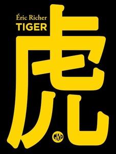 Couverture Tiger  #Roman #Noir #Mafia #Secte #Exploration #Sexe #Tendresse #Justice #Fuite #Réseaux #Tigre #Armes #Solidarité #HumourNoir #Corruption #Amour #Prostitution #Adolescence #Crime #Chinoise