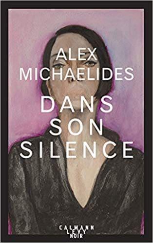 Couverture Dans son silence Alex Michaelides #roman #thriller #polar #meurtre #suspens #mystère #hôpital #psychiatrique #folie #traumatisme #mutisme #journal #intime