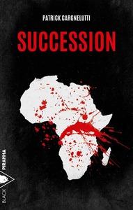Couverture #roman Succession #Roman #Arfique #Récit #Thriller #Multinationales #Esclavage #Mondialisation Politique #Corruption #Nationalisme #Violence #Assassinats #Humanité