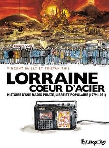 Couverture Lorraine Cœur d'Acier #RécitGraphique #HistoireFrance #RadioLibre #Politique #Peuple #LutteOuvrière #Capitalisme #Liberté #Démocratie