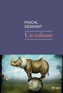 Couverture Un Colosse#Récit #Noir #Histoire #Enquête #Biographie #Destin #Tragique #Foires #Géant  #Teratologie #Différence #Société #Humanité Pascal Dessaint
