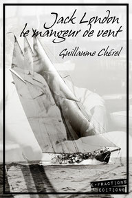 couverture eBook E-Fractions éditions biographie Jack London :  le mangeur de vent par guillaume cherel spirituel