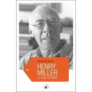 Couverture Henry Miller la rage d'écrire #biographie. #EtatsUnis #Récits #Romantisme #BeatGeneration #Liberté #Scandales  jpg