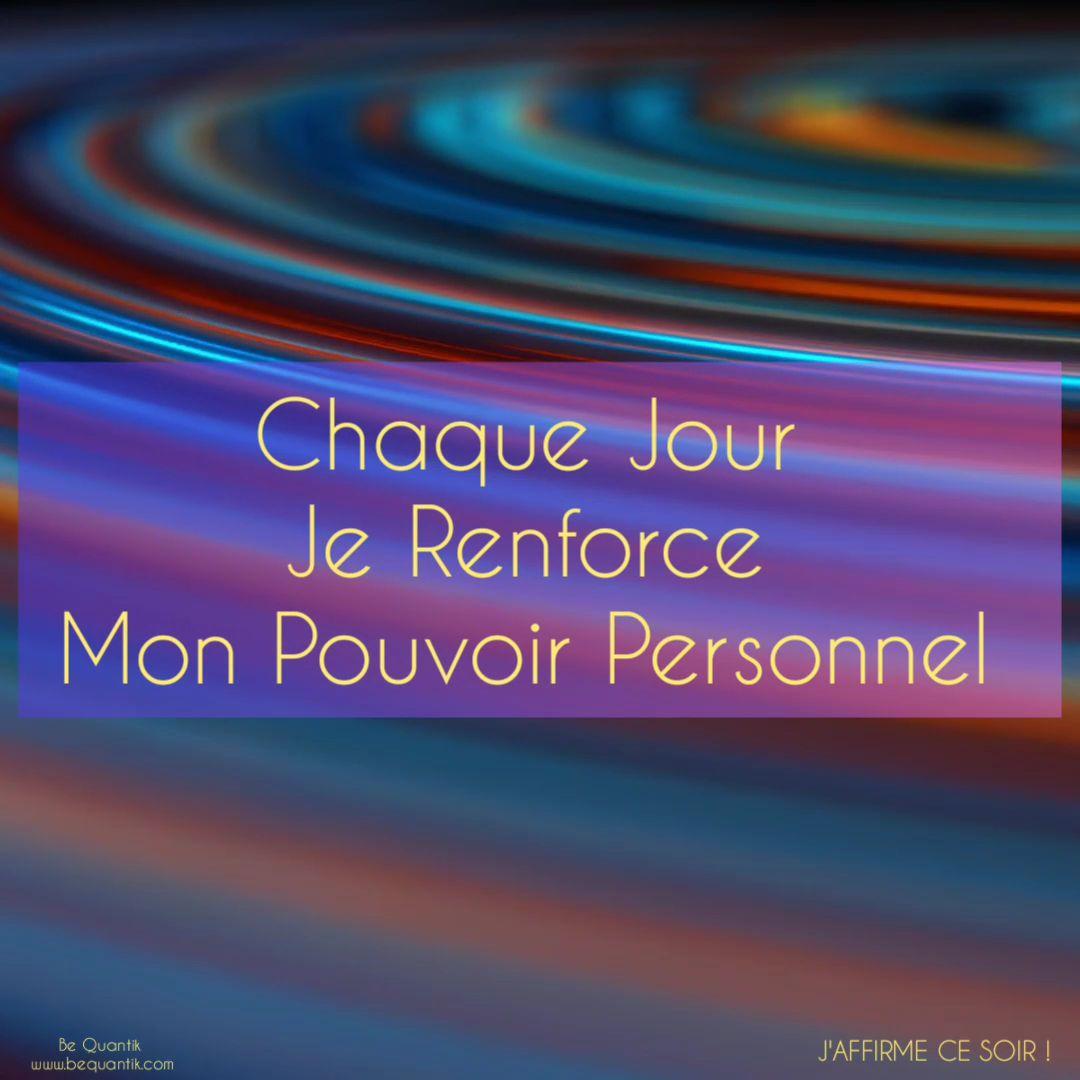 J'AFFIRME CE SOIR : CHAQUE JOUR, JE RENFORCE MON POUVOIR PERSONNEL