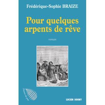 Pour quelques arpents de rêve de Frédérique-Sophie BRAIZE