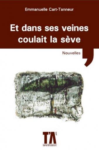 Et dans ses veines coulait la sève d'Emmanuelle CART-TANNEUR