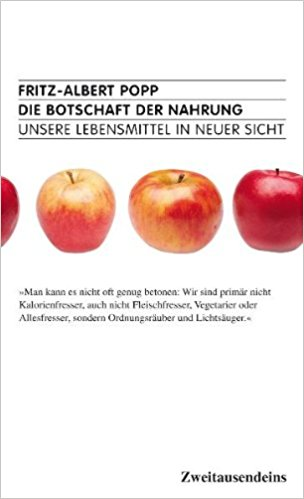 Die Botschaft der Nahrung, unsere Lebensmittel aus neuer Sicht - Fritz-Albert Popp