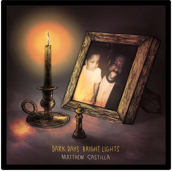 Matthew Castilla - Dark Days/ Bright Lights