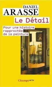 Couverture de l'ouvrage de Daniel Arasse, Le détail : pour une histoire rapprochée de la peinture