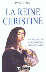 Gobry, Ivan. La reine Christine : la très secrète et scandaleuse reine de Suède, Corps 16, Paris, 2001.
