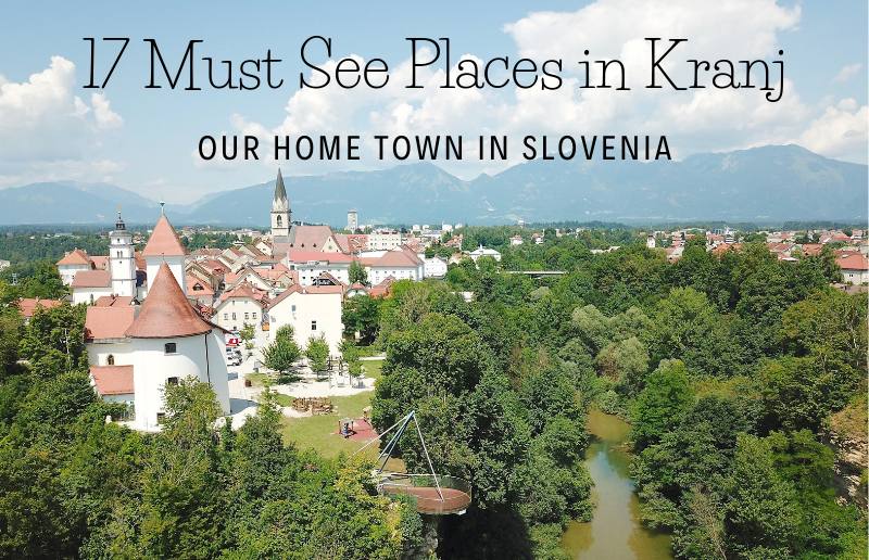 17 Must See Places in Kranj - Our Home Town in Slovenia