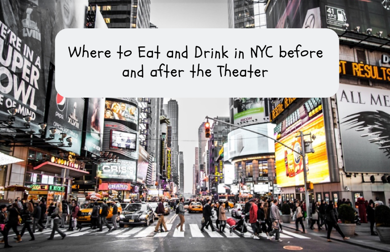 Where to Eat and Drink in NYC before and after the Theater