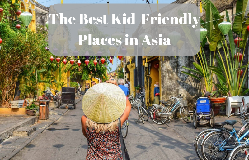The Best Kid-Friendly Places in Asia