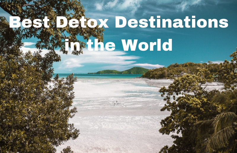 Best Detox Destinations in the World