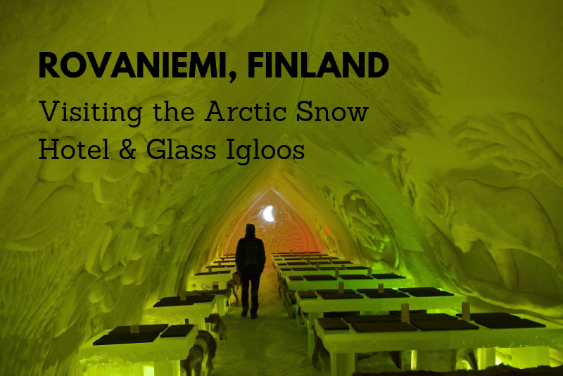 Visiting the Arctic Snow Hotel & Glass Igloos