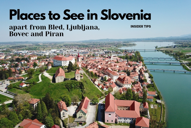 Places to See in Slovenia apart from Bled, Ljubljana etc.