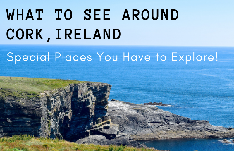 What to See around Cork, Ireland