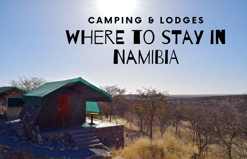 Where to Stay in Namibia? Camping & Lodges