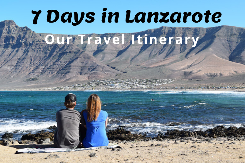 7 Days in Lanzarote - Our Travel Itinerary
