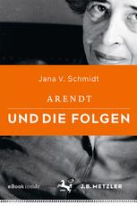 cover-Schmidt, Jana V.: Arendt und die Folgen Stuttgart : J.B. Metzler Verlag, 2018.